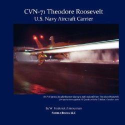 Cvn-71 Theodore Roosevelt, U.S. Navy Aircraft Carrier by W Frederick Zimmerman, 9781934840221.