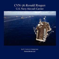 Cvn-76 Ronald Reagan, U.S. Navy Aircraft Carrier by W Frederick Zimmerman, 9781934840085.