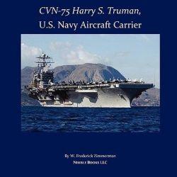 Cvn-75 Harry S. Truman, U.S. Navy Aircraft Carrier by W Frederick Zimmerman, 9781934840269.