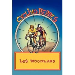 Cycling Heroes, The Golden Years by Les Woodland, 9780984311774.