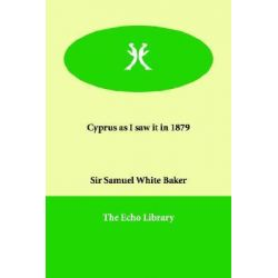 Cyprus as I Saw It in 1879 by Sir Samuel White Baker, 9781846379123.