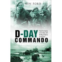 D-Day Commando, From Normandy to the Maas with 48 Royal Marine Commando by Ken Ford, 9780750940047.
