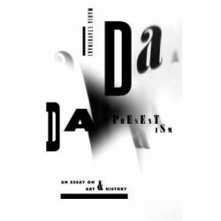 Dada Presentism, An Essay on Art and History by Maria Stavrinaki, 9780804794244.