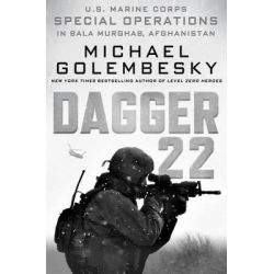 Dagger 22, U.S. Marine Corps Special Operations in Bala Murghab, Afghanistan by Michael Golembesky, 9781250082961.