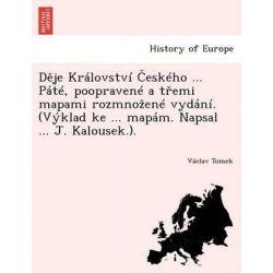 D Je Kralovstvi Eskeho ... Pate, Poopravene A T EMI Mapami Rozmno Ene Vydani. (Vyklad Ke ... Mapam. Napsal ... J. Kalousek.). by V Clav Tomek, 9781249019787.