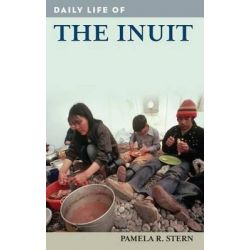 Daily Life of the Inuit, Greenwood Press Daily Life Through History Series by Pamela R. Stern, 9780313363115.