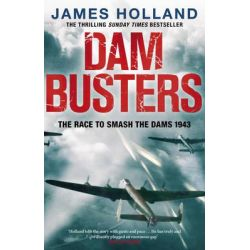 Dam Busters, The Race to Smash the Dams, 1943 by James Holland, 9780552163415.