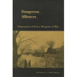 Dangerous Alliances, Proponents of Peace, Weapons of War by Patricia A. Weitsman, 9780804748667.