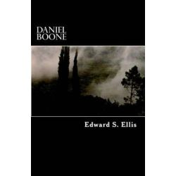Daniel Boone, The Life and Times of Col. Daniel Boone, Hunter, Soldier, and Pioneer. by Edward S Ellis, 9781500464134.