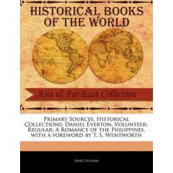Daniel Everton, Volunteer-Regular; A Romance of the Philippines, Primary Sources, Historical Collections by Israel Putnam, 9781241101244.