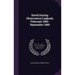 David Dunlap Observatory Logbook, February 1969- September 1969 by David Dunlap Observatory, 9781341772580.