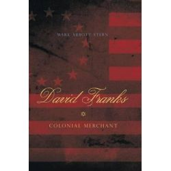 David Franks, Colonial Merchant by Mark Abbott Stern, 9780271030982.