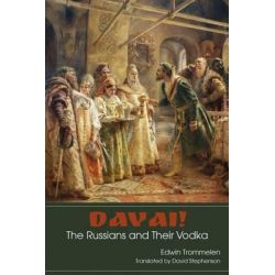 Davai! the Russians and Their Vodka by Edwin Trommelen, 9781880100721.