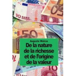 de La Nature de La Richesse Et de L'Origine de La Valeur, Augmente de Notes Inedites de Jean-Baptiste Say by Auguste Walras, 9781502704641.