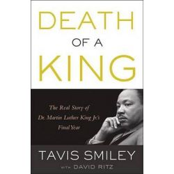 Death of a King, The Real Story of Dr. Martin Luther King Jr.'s Final Year by Tavis Smiley, 9780316332767.