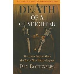 Death of a Gunfighter, The Quest for Jack Slade, the West's Most Elusive Legend by Dan Rottenberg, 9781594161124.