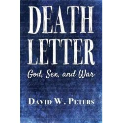 Death Letter, God, Sex, and War by David W Peters, 9780989817547.