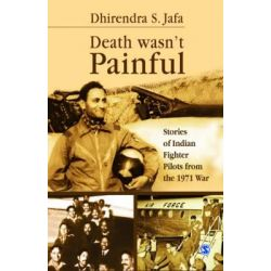 Death Wasn't Painful, Stories of Indian Fighter Pilots from the 1971 War by Dhirendra Singh Jafa, 9788132117896.