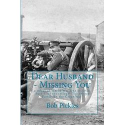 Dear Husband - Missing You, A Novel of World War One in 1914 by MR Bob Pickles, 9781500739119.