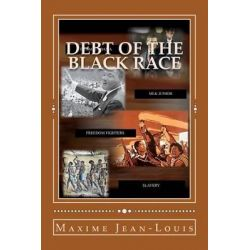 Debt of the Black Race by Maxime Jean-Louis, 9781477684177.