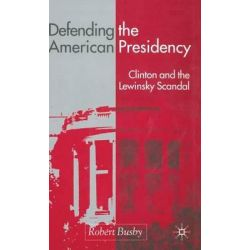 Defending the American Presidency, Clinton and the Lewinsky Scandal by Robert Busby, 9780333912508.