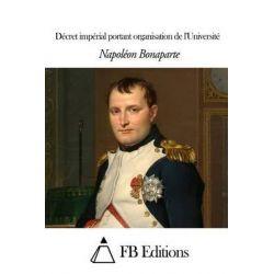 Decret Imperial Portant Organisation de L'Universite by Napoleon Bonaparte, 9781505319415.