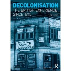 Decolonisation, The British Experience Since 1945 by Nicholas White, 9781408245637.