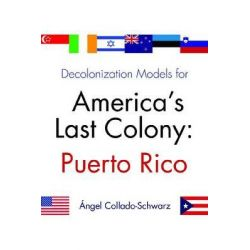Decolonization Models for America's Last Colony, Puerto Rico by Angel Collado Schwarz, 9780815609636.