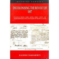 Decolonising the Revolt of 1857 by Kaushik Chakraborty, 9788187891611.