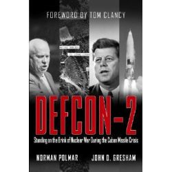 Defcon-2, Standing on the Brink of Nuclear War During the Cuban Missile Crisis by John D. Gresham, 9780471670223.