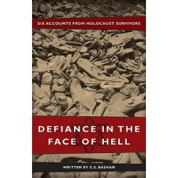 Defiance in the Face of Hell, Six Accounts from Holocaust Survivors by C S Basham, 9781607994299.