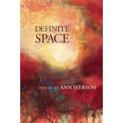 Definite Space, Poems by Ann Iverson, 9780977945849.