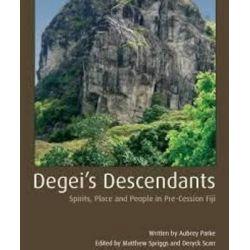 Degei's Descendants (Terra Australis 41), Spirits, Place and People in Pre-Cession Fiji by Patrick Faulkner, 9781925021813.