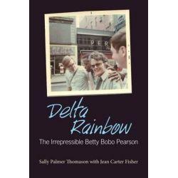 Delta Rainbow, The Irrepressible Betty Bobo Pearson by Sally Palmer Thomason, 9781496806642.
