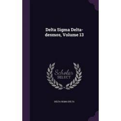 Delta SIGMA Delta-Desmos, Volume 13 by Delta Sigma Delta, 9781342474667.