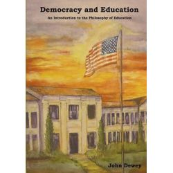 Democracy and Education, An Introduction to the Philosophy of Education by John Dewey, 9781618951168.