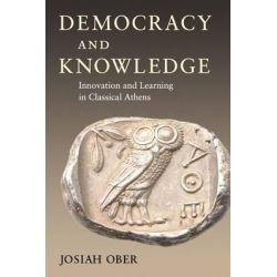 Democracy and Knowledge, Innovation and Learning in Classical Athens by Josiah Ober, 9780691146249.
