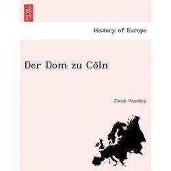 Der Dom Zu Co Ln by Jacob Venedey, 9781241751814.