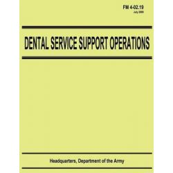 Dental Service Support Operations (FM 4-02.19) by Department Of the Army, 9781480124943.