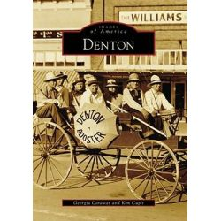 Denton, Images of America (Arcadia Publishing) by Georgia Caraway, 9780738578545.