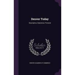 Denver Today, Descriptive, Statistical, Pictorial by Denver Chamber of Commerce, 9781342554079.