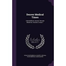 Denver Medical Times, Utah Medical Journal. Nevada Medicine, Volume 5, Issue 1 by Utah State Medical Society, 9781342476920.