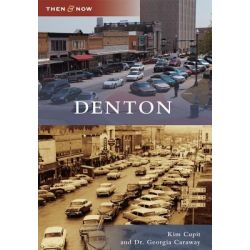 Denton, Then and Now by Kim Cupit, 9780738585185.