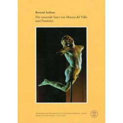 Der Tanzende Satyr Von Mazara del Vallo Und Praxiteles, Abhandlungen der Geistes- Und Sozialwissenschaftlichen Klass by Bernard Andreae, 9783515094177.