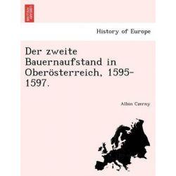 Der Zweite Bauernaufstand in Oberosterreich, 1595-1597. by Albin Czerny, 9781241768409.