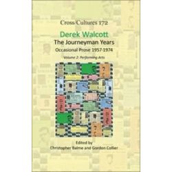 Derek Walcott, the Journeyman Years: Performing Arts Volume 2, Occasional Prose 1957-1974 by Christopher Balme, 9789042037571.