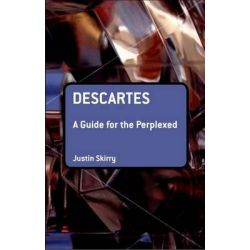 Descartes, A Guide for the Perplexed by Justin Skirry, 9780826489869.