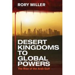 Desert Kingdoms to Global Powers, The Rise of the Arab Gulf by Rory Miller, 9780300192346.
