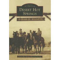 Desert Hot Springs, Images of America by Desert Hot Springs Historical Society, 9781467132176.