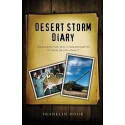 Desert Storm Diary, Including the Ten Commandments of Muslim Diplomacy by W Franklin Hook, 9780988579613.